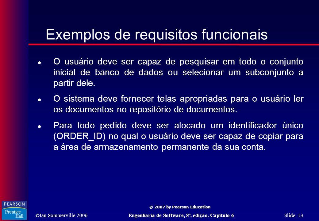 ©Ian Sommerville 2006Engenharia de Software, 8ª. edição. Capítulo 6 Slide 13 © 2007 by Pearson Education Exemplos de requisitos funcionais  O usuário