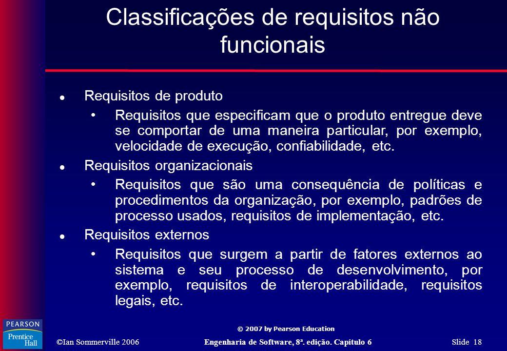 ©Ian Sommerville 2006Engenharia de Software, 8ª. edição. Capítulo 6 Slide 18 © 2007 by Pearson Education Classificações de requisitos não funcionais 