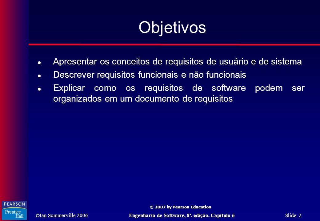 ©Ian Sommerville 2006Engenharia de Software, 8ª. edição. Capítulo 6 Slide 2 © 2007 by Pearson Education Objetivos  Apresentar os conceitos de requisi