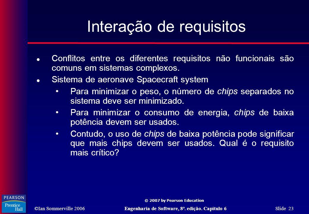 ©Ian Sommerville 2006Engenharia de Software, 8ª. edição. Capítulo 6 Slide 23 © 2007 by Pearson Education Interação de requisitos  Conflitos entre os