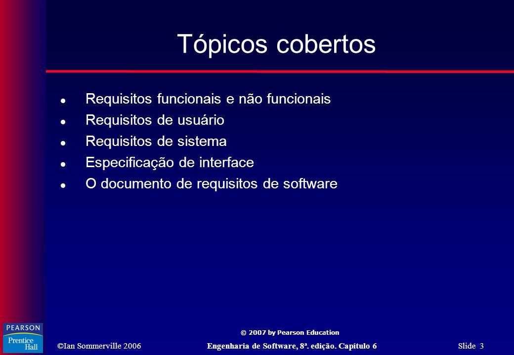 ©Ian Sommerville 2006Engenharia de Software, 8ª. edição. Capítulo 6 Slide 3 © 2007 by Pearson Education Tópicos cobertos  Requisitos funcionais e não