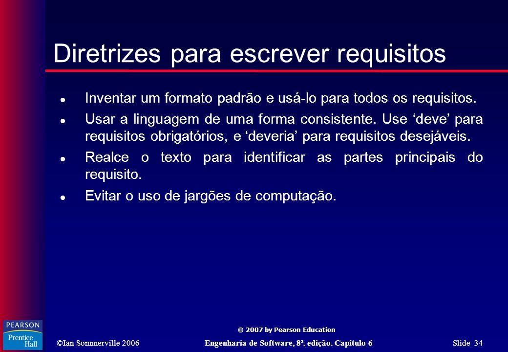©Ian Sommerville 2006Engenharia de Software, 8ª. edição. Capítulo 6 Slide 34 © 2007 by Pearson Education Diretrizes para escrever requisitos  Inventa