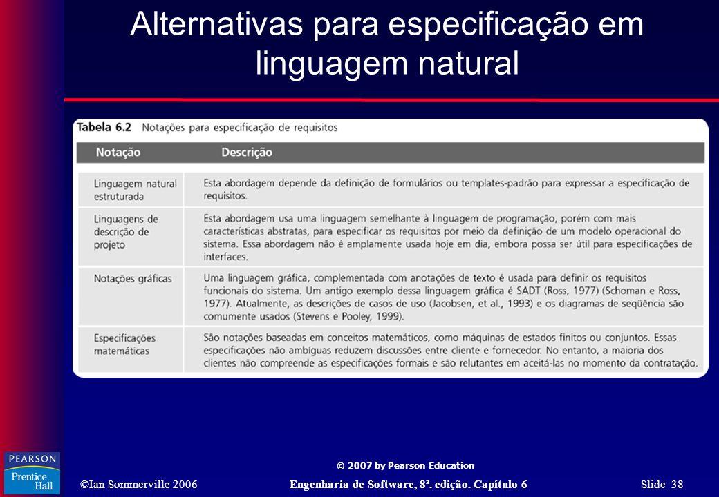 ©Ian Sommerville 2006Engenharia de Software, 8ª. edição. Capítulo 6 Slide 38 © 2007 by Pearson Education Alternativas para especificação em linguagem