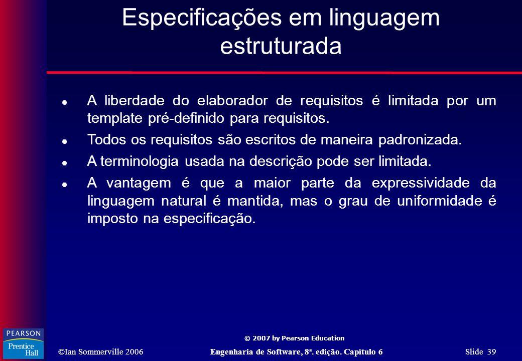 ©Ian Sommerville 2006Engenharia de Software, 8ª. edição. Capítulo 6 Slide 39 © 2007 by Pearson Education Especificações em linguagem estruturada  A l