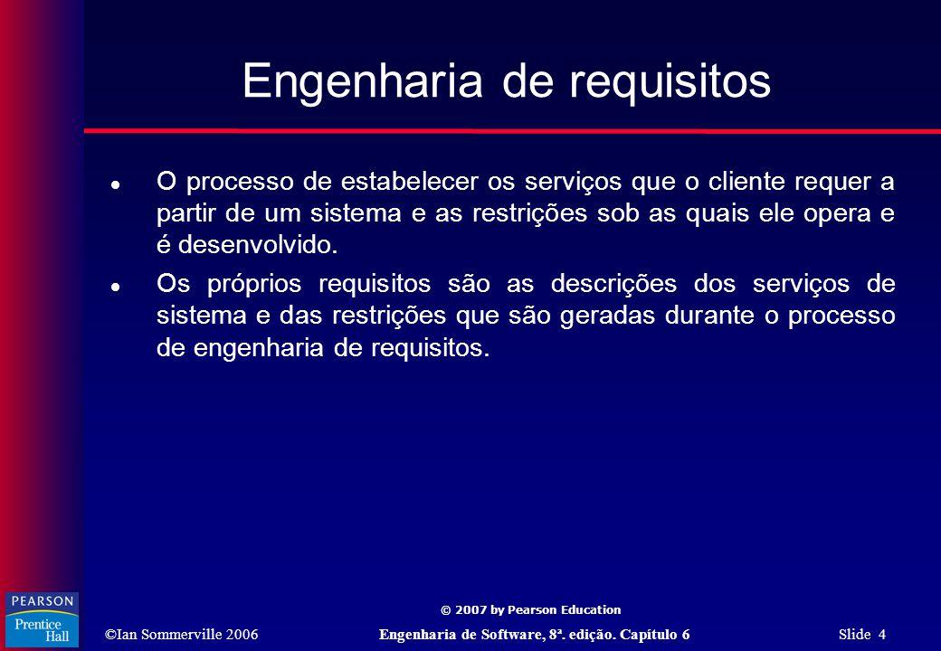 ©Ian Sommerville 2006Engenharia de Software, 8ª. edição. Capítulo 6 Slide 4 © 2007 by Pearson Education Engenharia de requisitos  O processo de estab