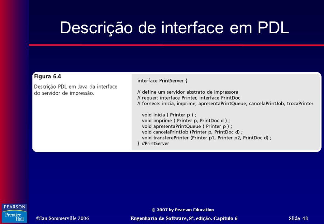 ©Ian Sommerville 2006Engenharia de Software, 8ª. edição. Capítulo 6 Slide 48 © 2007 by Pearson Education Descrição de interface em PDL