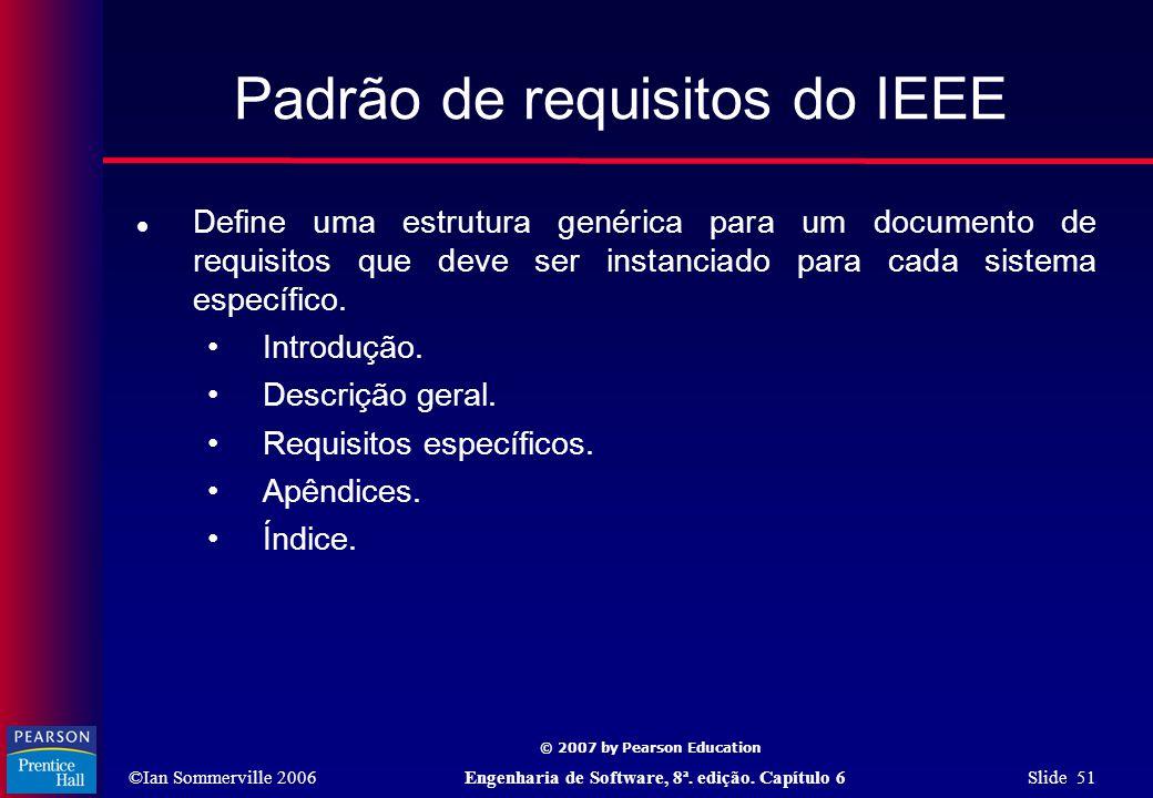 ©Ian Sommerville 2006Engenharia de Software, 8ª. edição. Capítulo 6 Slide 51 © 2007 by Pearson Education Padrão de requisitos do IEEE  Define uma est