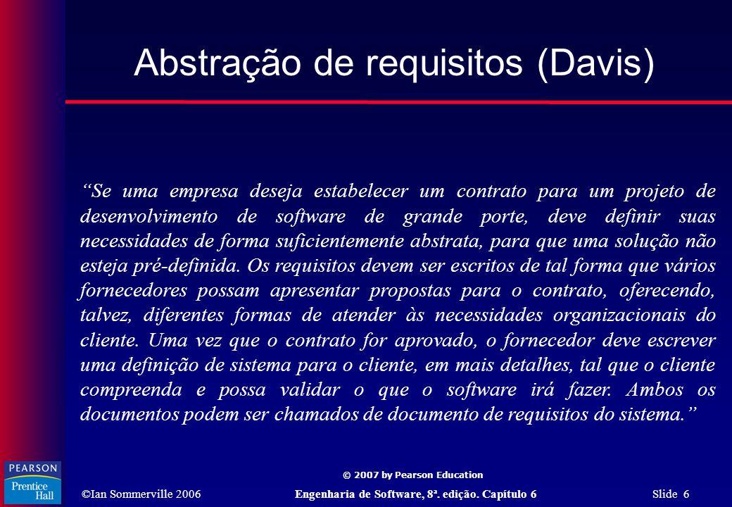 """©Ian Sommerville 2006Engenharia de Software, 8ª. edição. Capítulo 6 Slide 6 © 2007 by Pearson Education Abstração de requisitos (Davis) """"Se uma empres"""