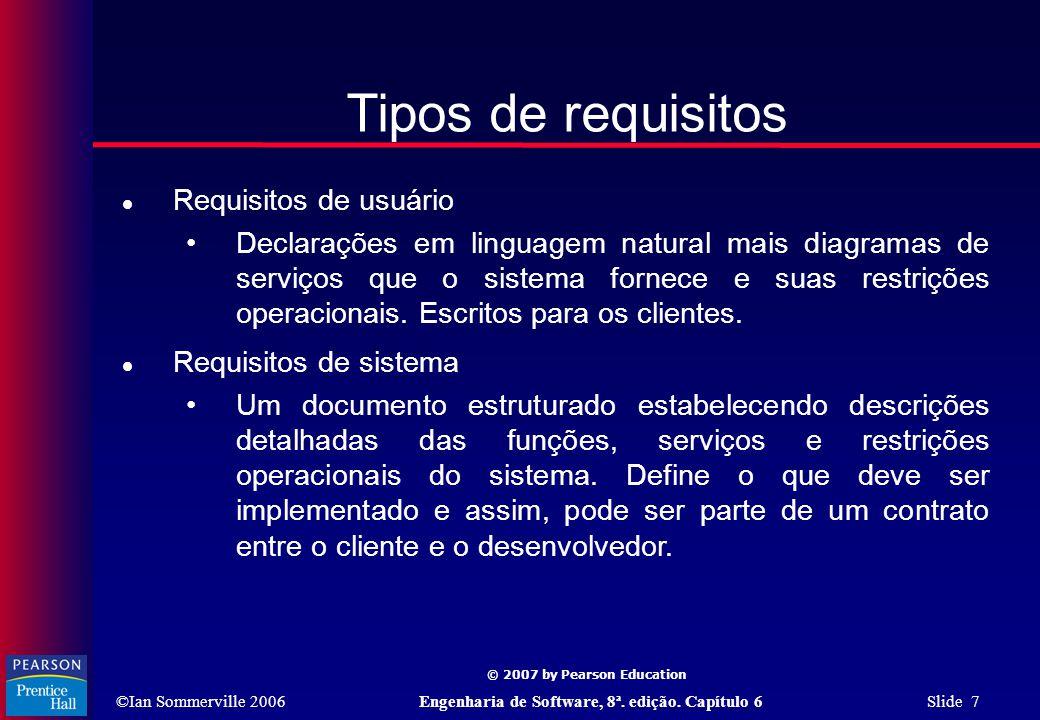 ©Ian Sommerville 2006Engenharia de Software, 8ª. edição. Capítulo 6 Slide 7 © 2007 by Pearson Education Tipos de requisitos  Requisitos de usuário •D