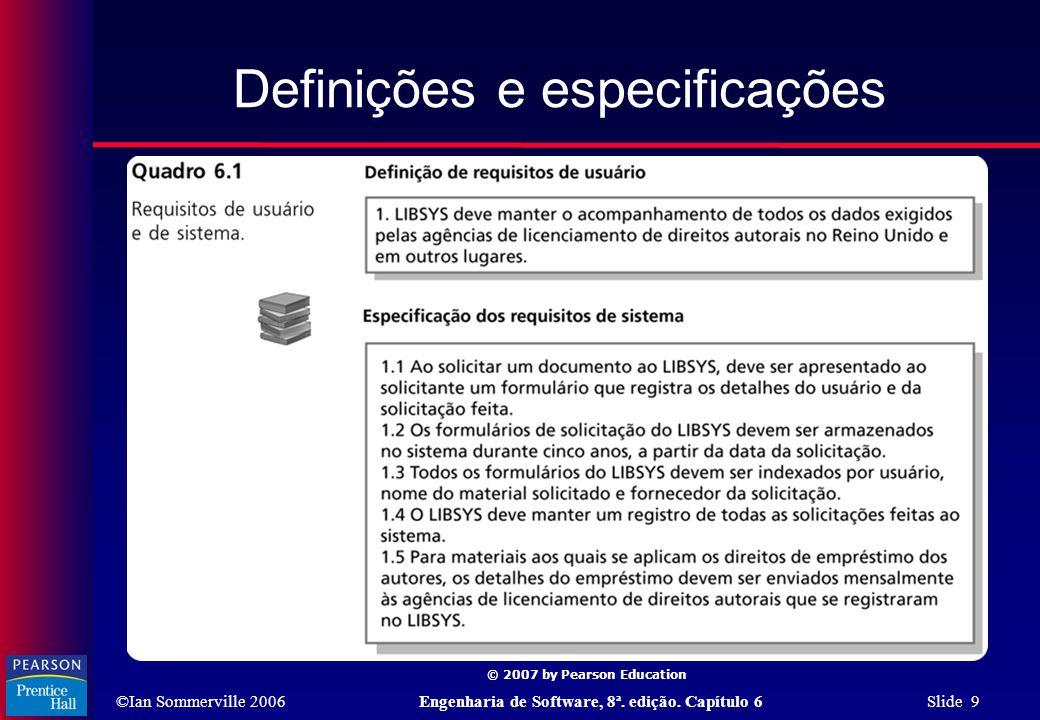 ©Ian Sommerville 2006Engenharia de Software, 8ª. edição. Capítulo 6 Slide 9 © 2007 by Pearson Education Definições e especificações