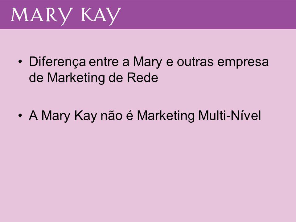 •Diferença entre a Mary e outras empresa de Marketing de Rede •A Mary Kay não é Marketing Multi-Nível