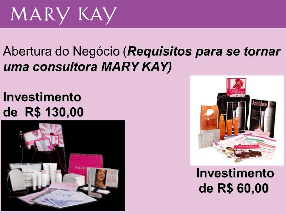 Requisitos para se tornar uma consultora MARY KAY) Abertura do Negócio (Requisitos para se tornar uma consultora MARY KAY)Investimento de R$ 130,00 In