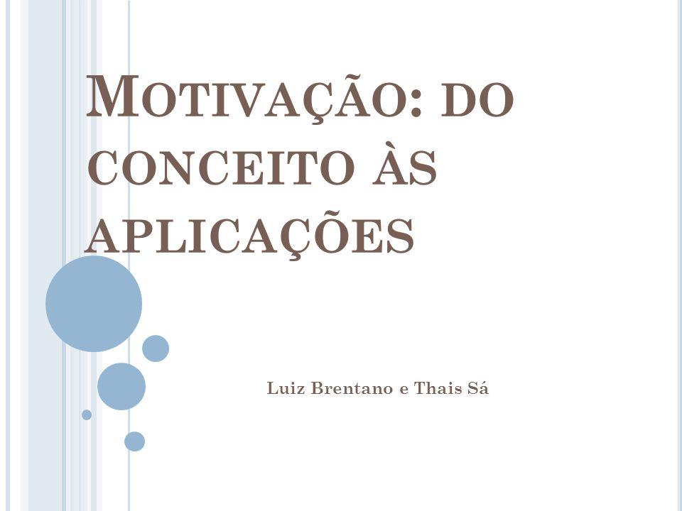 M OTIVAÇÃO : DO CONCEITO ÀS APLICAÇÕES Luiz Brentano e Thais Sá