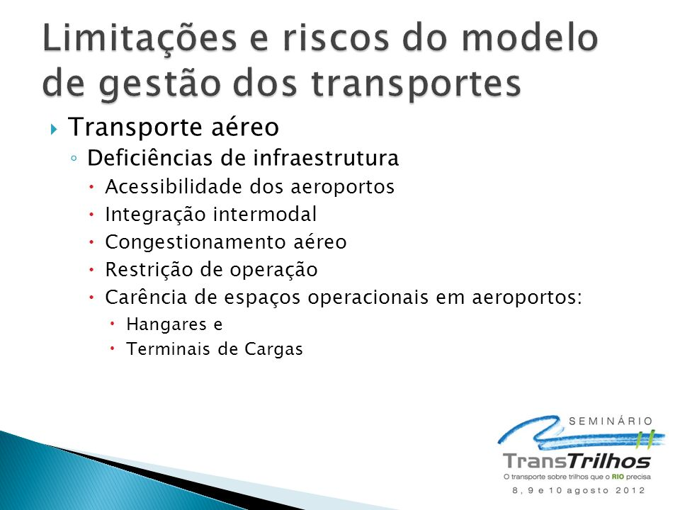  Transporte aéreo ◦ Deficiências de infraestrutura  Acessibilidade dos aeroportos  Integração intermodal  Congestionamento aéreo  Restrição de op