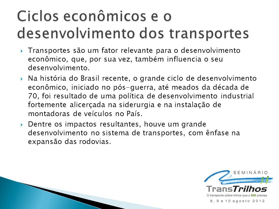  Transportes são um fator relevante para o desenvolvimento econômico, que, por sua vez, também influencia o seu desenvolvimento.  Na história do Bra