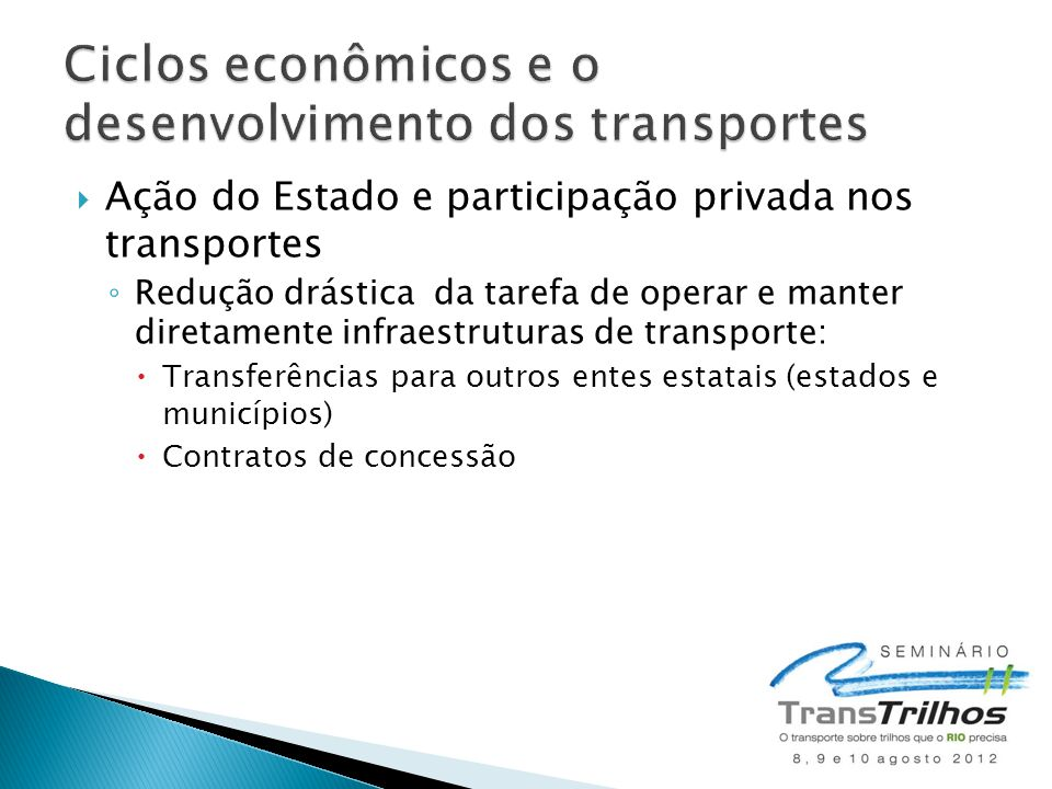  Ação do Estado e participação privada nos transportes ◦ Redução drástica da tarefa de operar e manter diretamente infraestruturas de transporte:  T