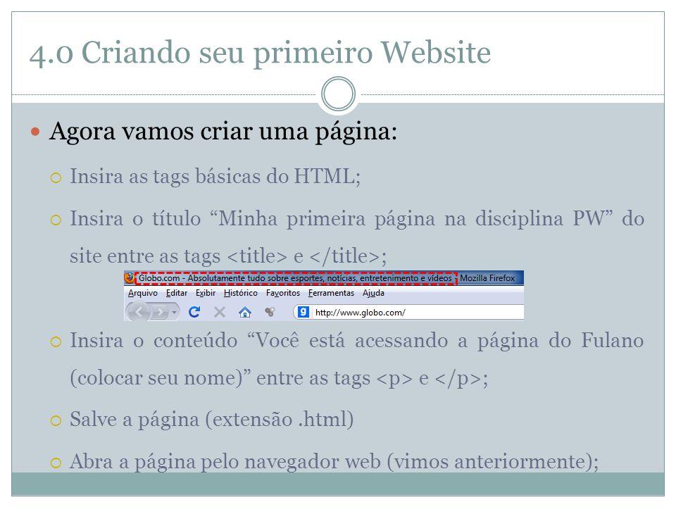 """4.0 Criando seu primeiro Website  Agora vamos criar uma página:  Insira as tags básicas do HTML;  Insira o título """"Minha primeira página na discipl"""