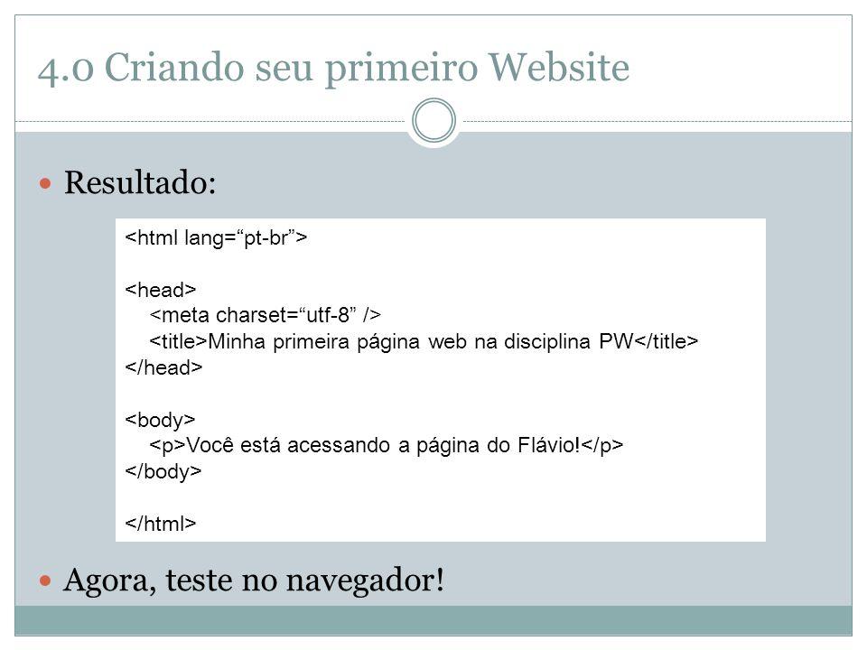 4.0 Criando seu primeiro Website  Resultado:  Agora, teste no navegador! Minha primeira p á gina web na disciplina PW Você está acessando a página d