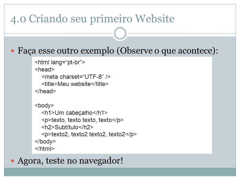 4.0 Criando seu primeiro Website  Faça esse outro exemplo (Observe o que acontece):  Agora, teste no navegador! Meu website Um cabeçalho texto, text