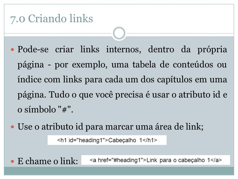 7.0 Criando links  Pode-se criar links internos, dentro da própria página - por exemplo, uma tabela de conteúdos ou índice com links para cada um dos