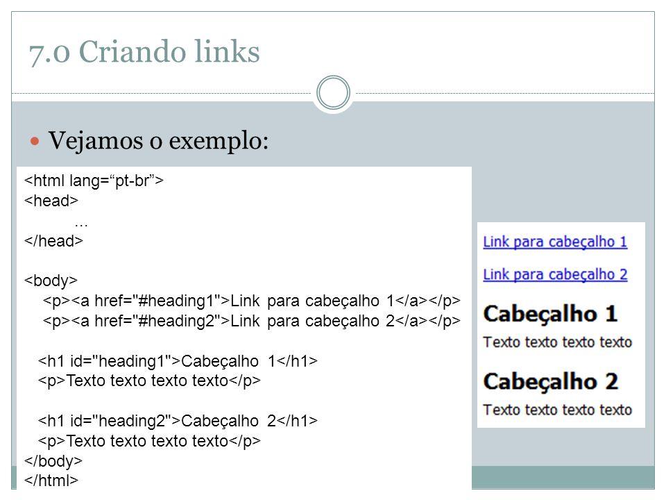7.0 Criando links  Vejamos o exemplo:... Link para cabeçalho 1 Link para cabeçalho 2 Cabeçalho 1 Texto texto texto texto Cabeçalho 2 Texto texto text