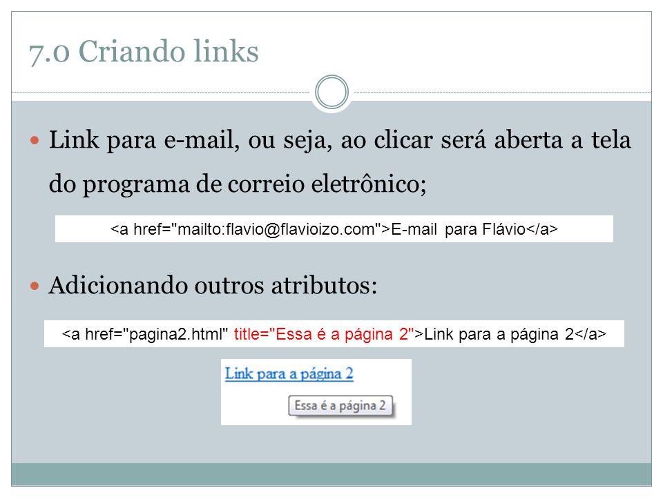 7.0 Criando links  Link para e-mail, ou seja, ao clicar será aberta a tela do programa de correio eletrônico;  Adicionando outros atributos: E-mail