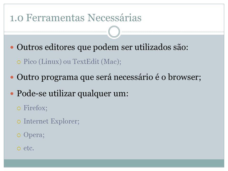 1.0 Ferramentas Necessárias  Outros editores que podem ser utilizados são:  Pico (Linux) ou TextEdit (Mac);  Outro programa que será necessário é o