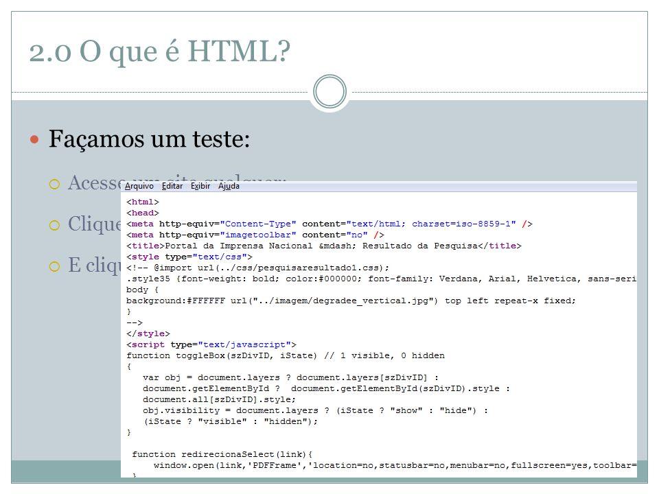 """2.0 O que é HTML?  Façamos um teste:  Acesse um site qualquer;  Clique com o botão direito;  E clique em """"código fonte"""" ou """"exibir código fonte"""";"""