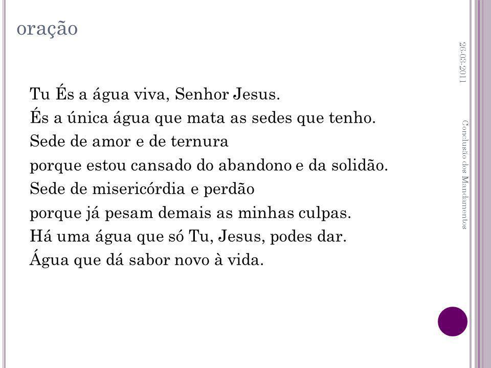 oração Tu És a água viva, Senhor Jesus.És a única água que mata as sedes que tenho.