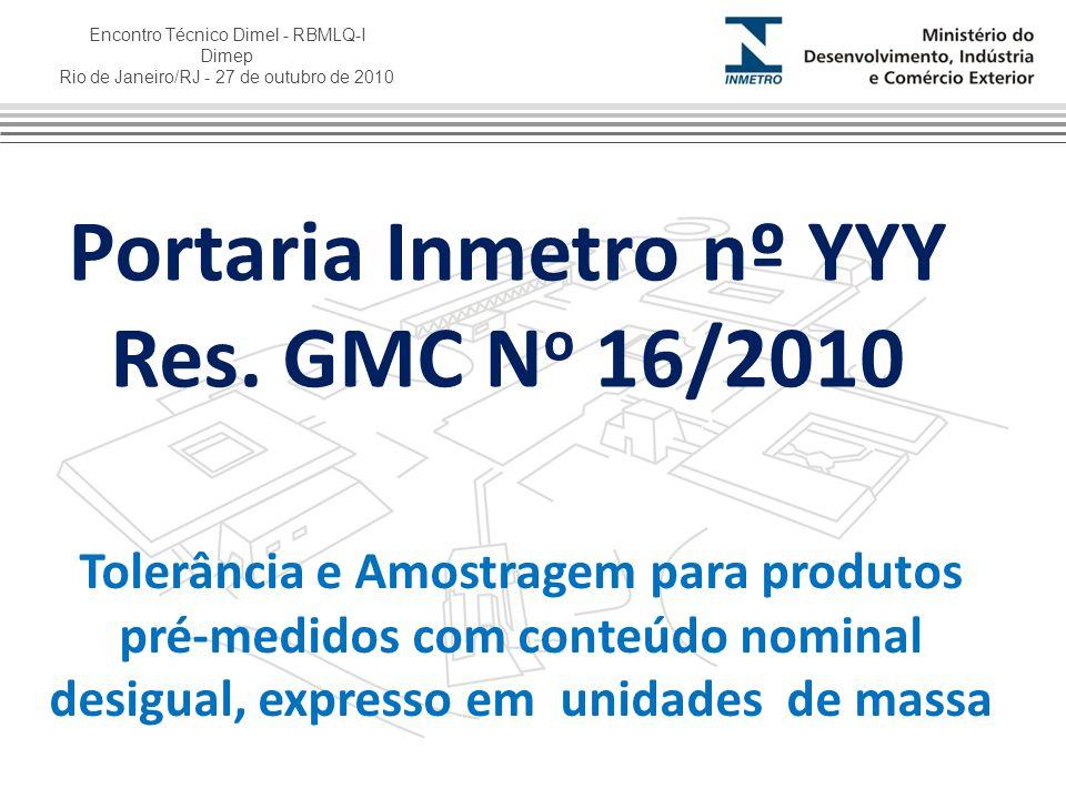 Encontro Técnico Dimel - RBMLQ-I Dimep Rio de Janeiro/RJ - 27 de outubro de 2010 Portaria Inmetro nº YYY Res. GMC N o 16/2010 Tolerância e Amostragem