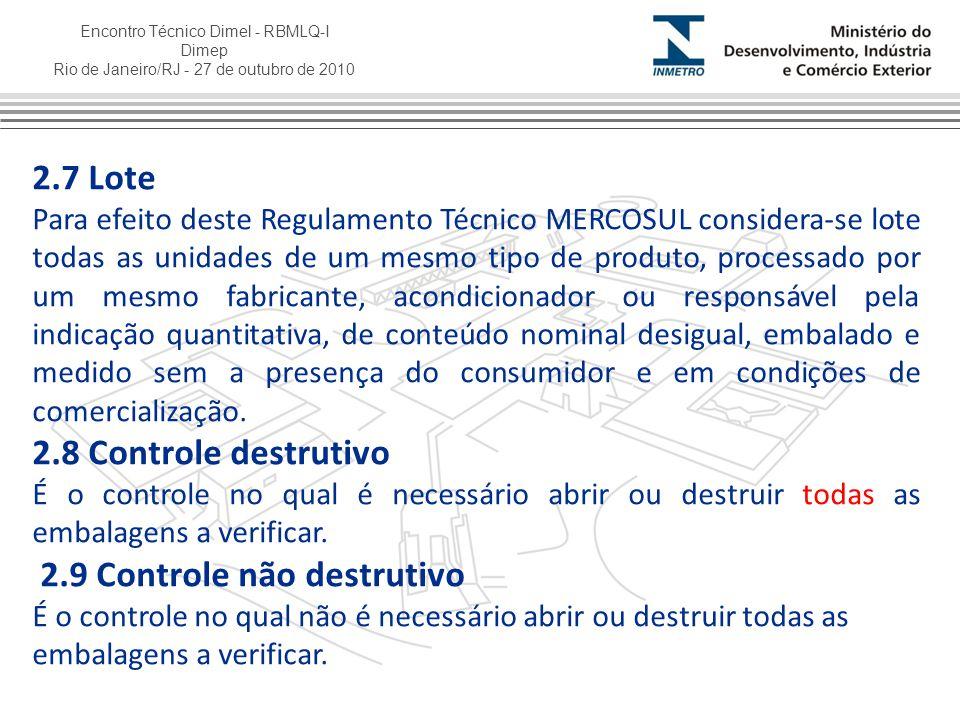 Encontro Técnico Dimel - RBMLQ-I Dimep Rio de Janeiro/RJ - 27 de outubro de 2010 2.7 Lote Para efeito deste Regulamento Técnico MERCOSUL considera-se