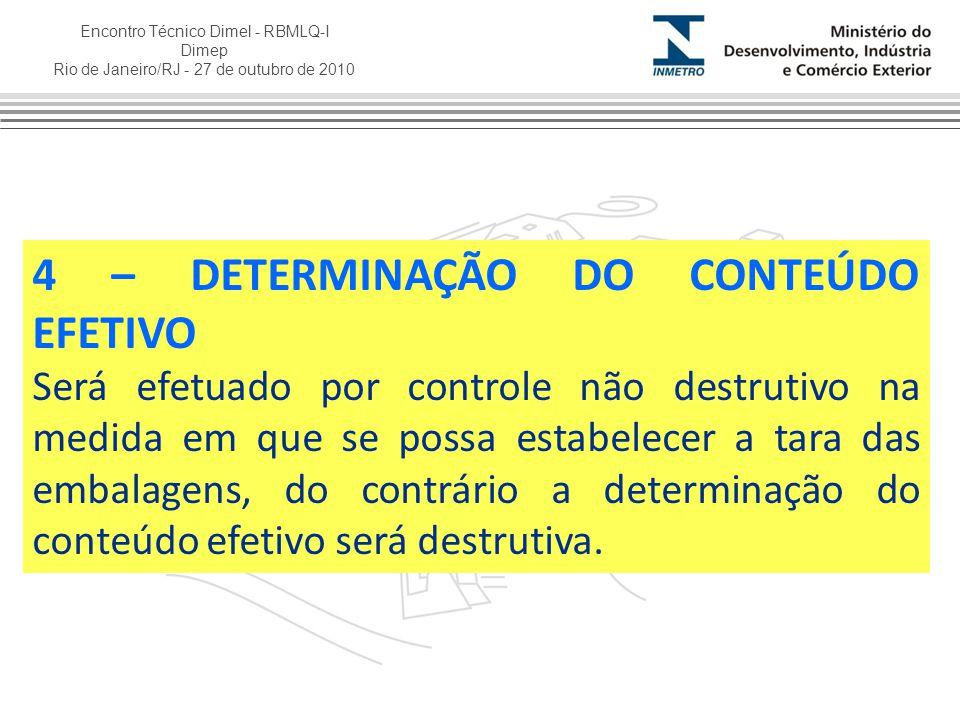 Encontro Técnico Dimel - RBMLQ-I Dimep Rio de Janeiro/RJ - 27 de outubro de 2010 4 – DETERMINAÇÃO DO CONTEÚDO EFETIVO Será efetuado por controle não d