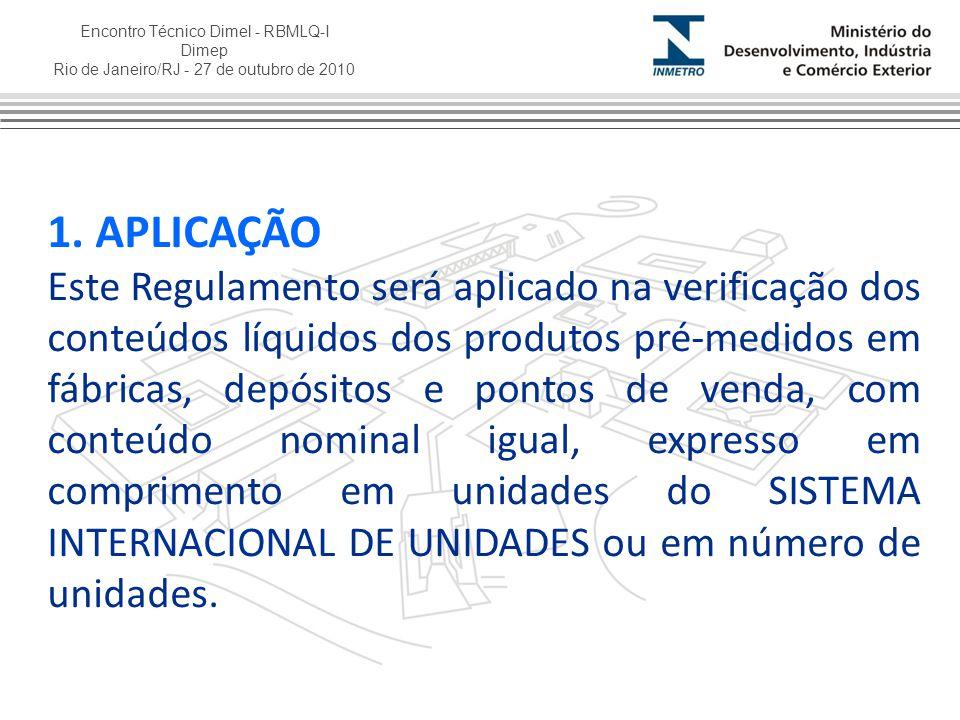 Encontro Técnico Dimel - RBMLQ-I Dimep Rio de Janeiro/RJ - 27 de outubro de 2010 1. APLICAÇÃO Este Regulamento será aplicado na verificação dos conteú