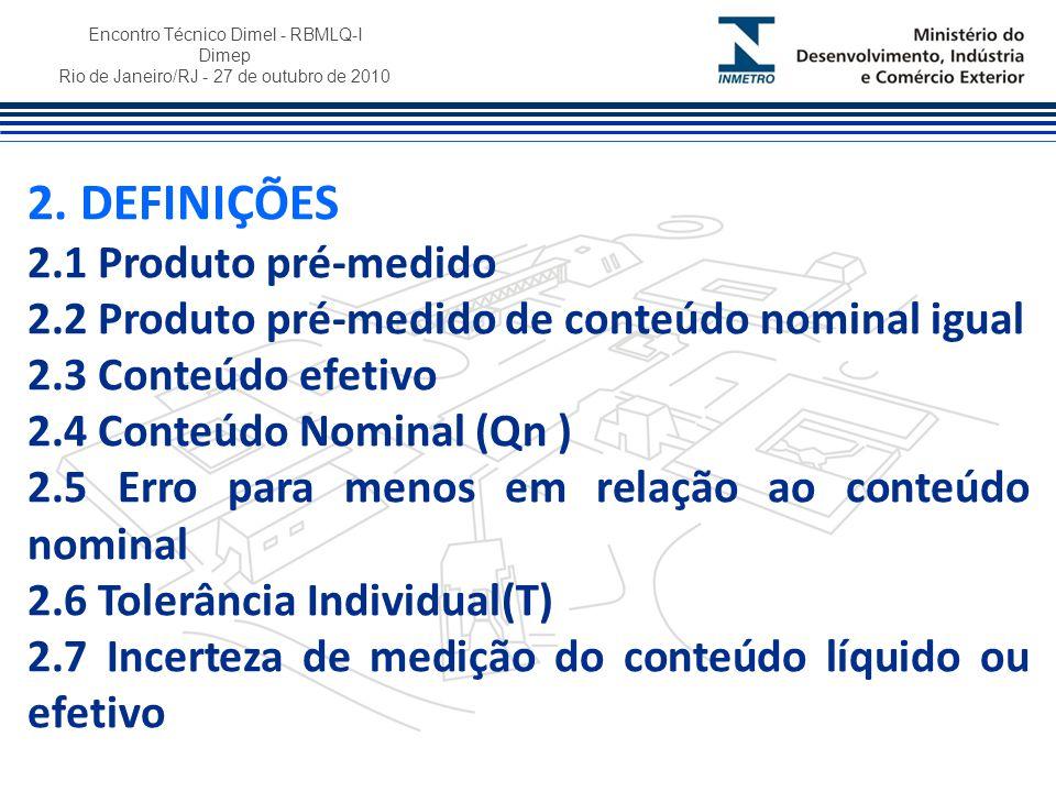 Encontro Técnico Dimel - RBMLQ-I Dimep Rio de Janeiro/RJ - 27 de outubro de 2010 2.8 LOTE 2.8.1 - na fábrica 2.8.2 - no depósito 2.8.3 - no ponto de venda No ponto de venda considera-se lote todas as unidades de um mesmo tipo de produto (marca, conteúdo nominal), sempre que a quantidade de produto for igual ou superior a 9.