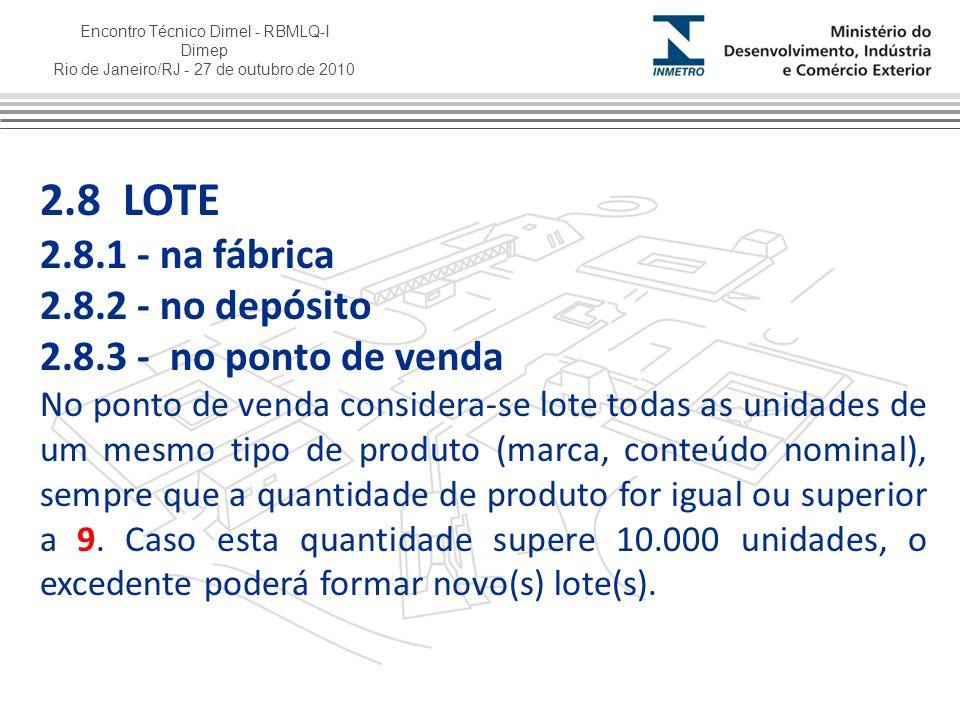 Encontro Técnico Dimel - RBMLQ-I Dimep Rio de Janeiro/RJ - 27 de outubro de 2010 2.8 LOTE 2.8.1 - na fábrica 2.8.2 - no depósito 2.8.3 - no ponto de v