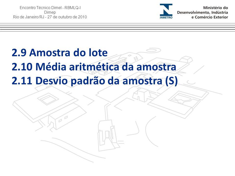 Encontro Técnico Dimel - RBMLQ-I Dimep Rio de Janeiro/RJ - 27 de outubro de 2010 2.9 Amostra do lote 2.10 Média aritmética da amostra 2.11 Desvio padr