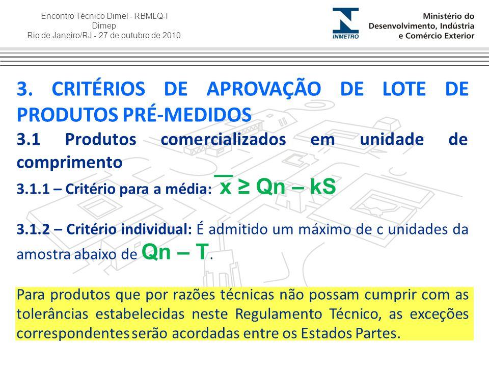 Encontro Técnico Dimel - RBMLQ-I Dimep Rio de Janeiro/RJ - 27 de outubro de 2010 3.2 - Produtos comercializados em número de unidades 3.2.1 – Critério para a média: x ≥ Qn 3.1.2 – Critério individual: É admitido um máximo de c unidades da amostra abaixo de Qn – T.