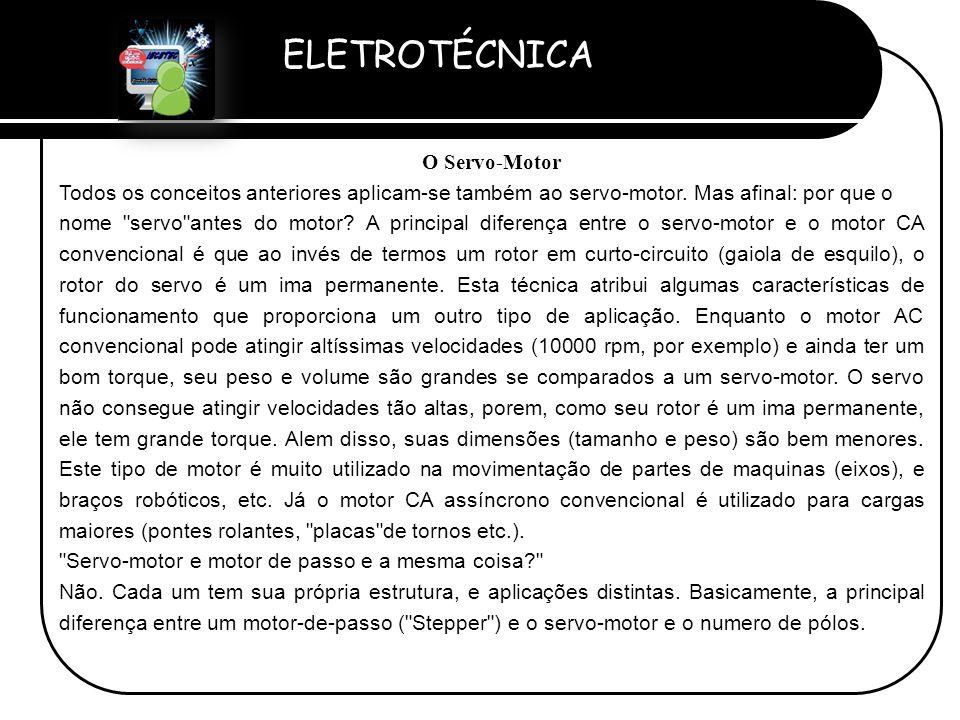 ELETROTÉCNICA Professor Etevaldo Costa O Servo-Motor Todos os conceitos anteriores aplicam-se também ao servo-motor. Mas afinal: por que o nome