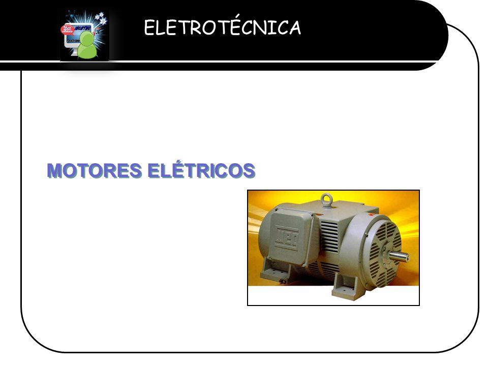 ELETROTÉCNICA Professor Etevaldo Costa MOTORES ELÉTRICOS