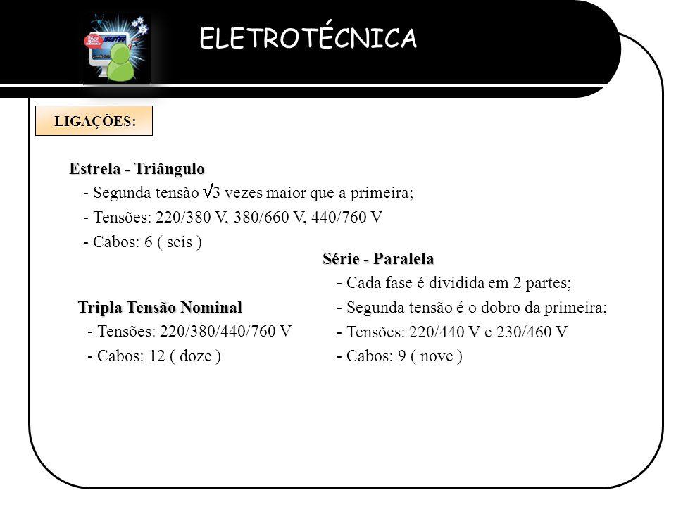 ELETROTÉCNICA Professor Etevaldo Costa Tripla Tensão Nominal - Tensões: 220/380/440/760 V - Cabos: 12 ( doze ) LIGAÇÕES: LIGAÇÕES: Série - Paralela -