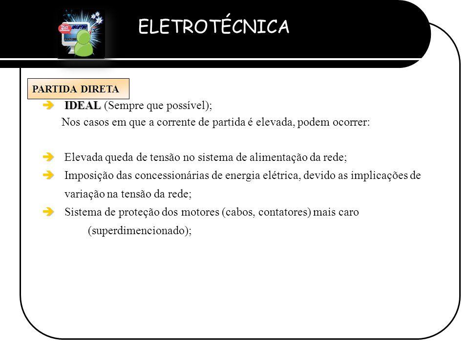 ELETROTÉCNICA Professor Etevaldo Costa PARTIDA DIRETA è IDEAL è IDEAL (Sempre que possível); Nos casos em que a corrente de partida é elevada, podem o