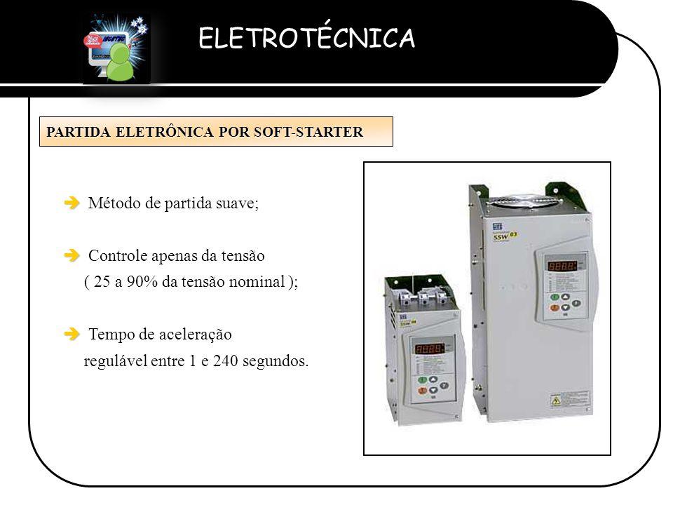 ELETROTÉCNICA Professor Etevaldo Costa PARTIDA ELETRÔNICA POR SOFT-STARTER è è Método de partida suave; è è Controle apenas da tensão ( 25 a 90% da te