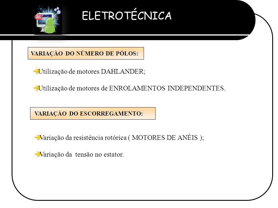 ELETROTÉCNICA Professor Etevaldo Costa è è Utilização de motores DAHLANDER; è è Utilização de motores de ENROLAMENTOS INDEPENDENTES. è è Variação da r