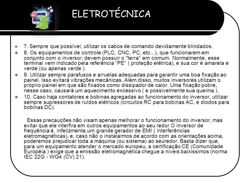 ELETROTÉCNICA Professor Etevaldo Costa  7. Sempre que possível, utilizar os cabos de comando devidamente blindados.  8. Os equipamentos de controle