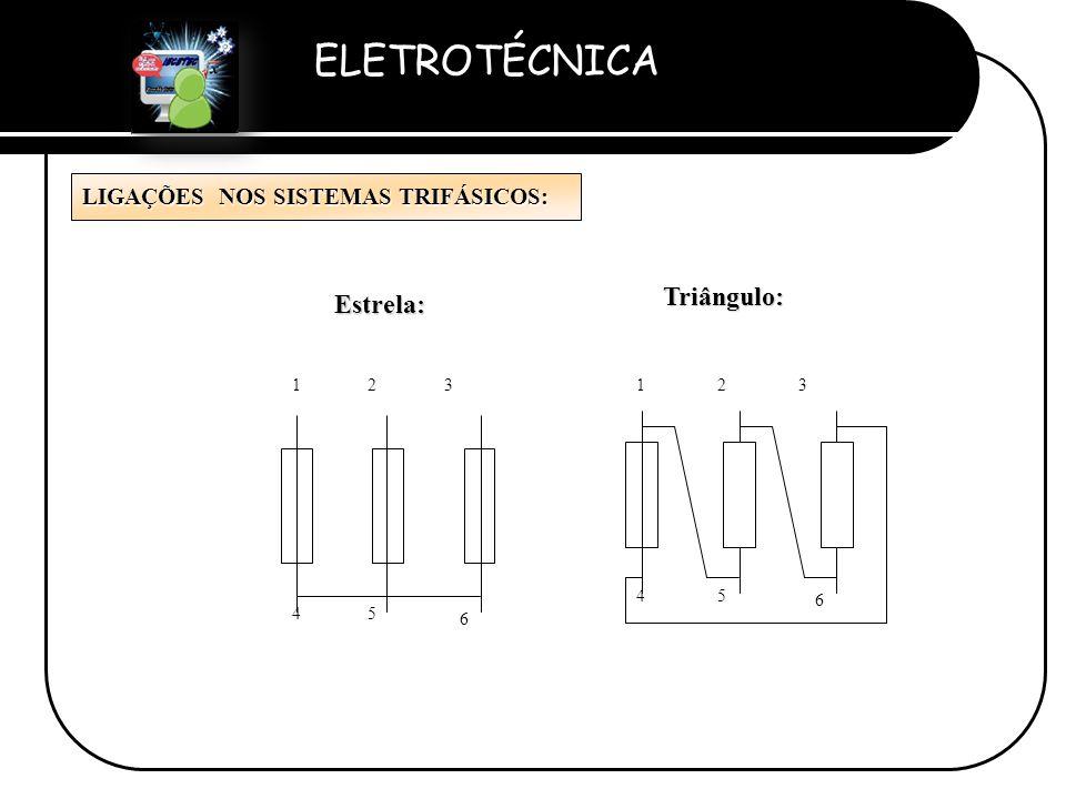 ELETROTÉCNICA Professor Etevaldo Costa LIGAÇÕES NOS SISTEMAS TRIFÁSICOS: Triângulo: Estrela: 6 45 321 5 6 4 321