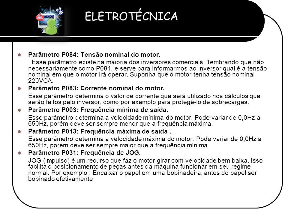 ELETROTÉCNICA Professor Etevaldo Costa  Parâmetro P084: Tensão nominal do motor. Esse parâmetro existe na maioria dos inversores comerciais, 1embrand