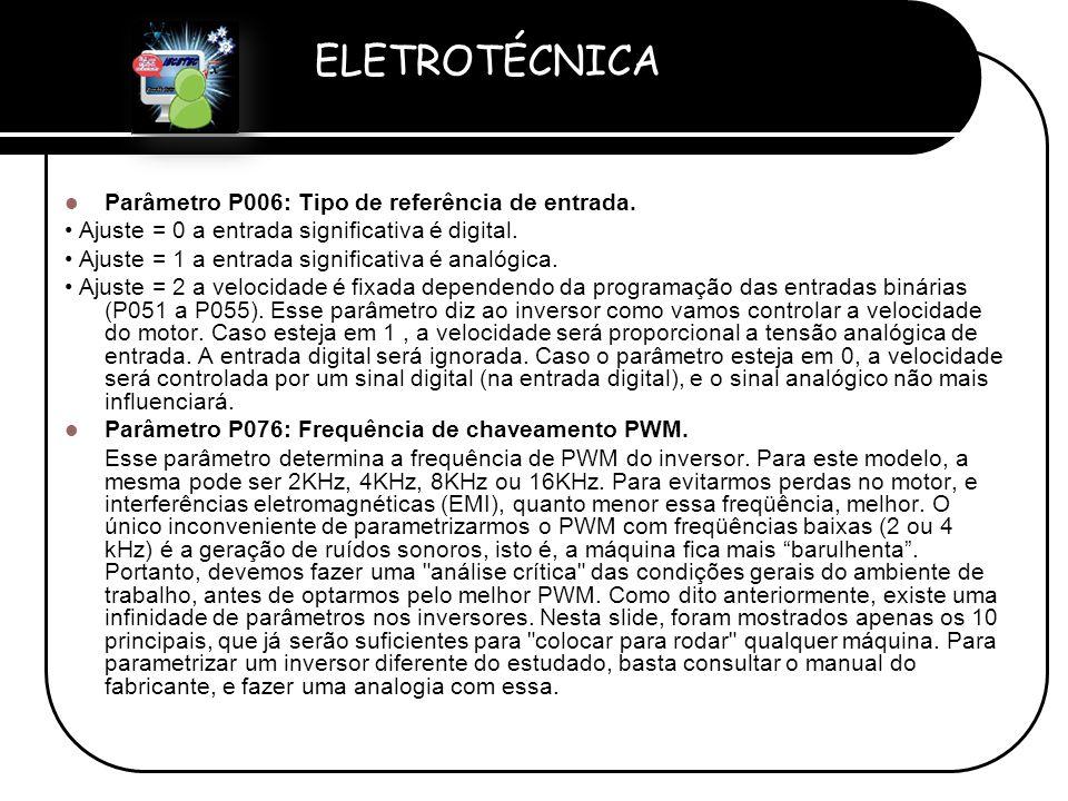 ELETROTÉCNICA Professor Etevaldo Costa  Parâmetro P006: Tipo de referência de entrada. • Ajuste = 0 a entrada significativa é digital. • Ajuste = 1 a