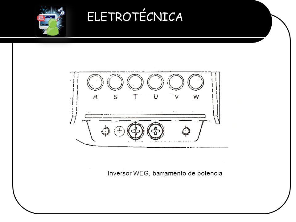 ELETROTÉCNICA Professor Etevaldo Costa Inversor WEG, barramento de potencia