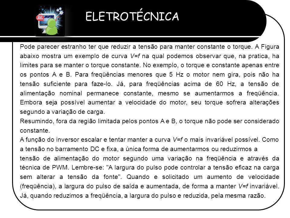 ELETROTÉCNICA Professor Etevaldo Costa Pode parecer estranho ter que reduzir a tensão para manter constante o torque. A Figura abaixo mostra um exempl