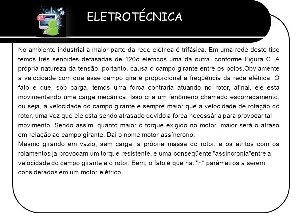 ELETROTÉCNICA Professor Etevaldo Costa No ambiente industrial a maior parte da rede elétrica é trifásica. Em uma rede deste tipo temos três senoides d